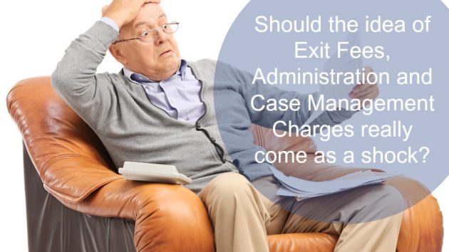 Should the idea of paying exit fees, administration charges and for case management come as a shock to anyone?