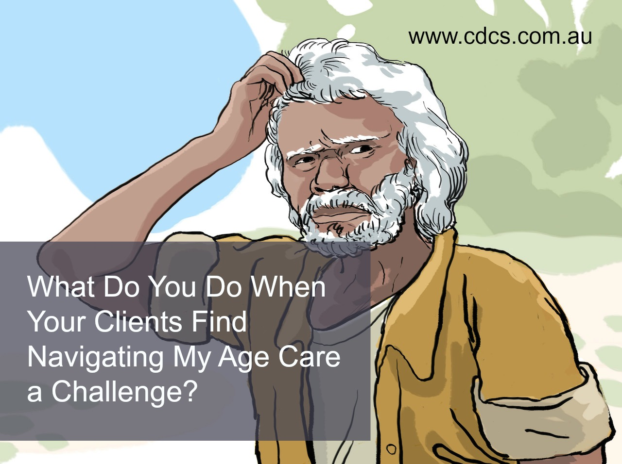How can you support clients who are finding it difficult to navigate the aged care intake and assessment process of My Aged Care?